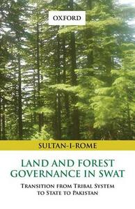 Land and Forest Governance in Swat: Transition from Tribal System to State to Pakistan - Sultan-i-Rome - cover