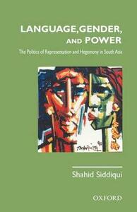 Language, Gender, and Power:: Politics of Representation and Hegemony in South Asia - Shahid Siddiqui - cover