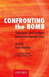 Confronting the Bomb: Pakistani and Indian Scientists Speak Out - cover