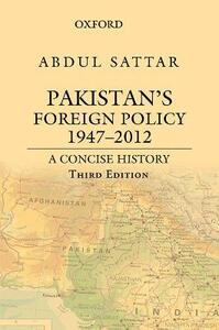 Pakistan's Foreign Policy 1947-2012: A Concise History, - Abdul Sattar - cover