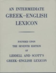 Intermediate Greek Lexicon: Founded upon the Seventh Edition of Liddell and Scott's Greek-English Lexicon - H. G. Liddell,Robert Scott - cover