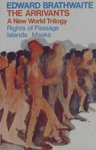 The Arrivants: A New World Trilogy (Rights of Passage; Islands; Masks) - Edward K. Brathwaite - cover