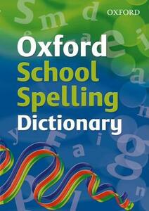 Oxford School Spelling Dictionary - Oxford Dictionaries - cover