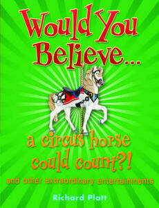 Would You Believe... a circus horse could count?!: and other extraordinary entertainments - Richard Platt - cover
