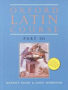 Oxford Latin Course: Part III: Student's Book - Maurice Balme,James Morwood - cover