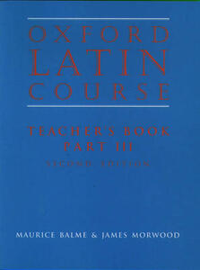 Oxford Latin Course:: Part III: Teacher's Book - Maurice Balme,James Morwood - cover