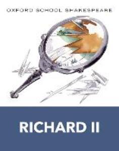 Oxford School Shakespeare: Richard II - William Shakespeare - cover