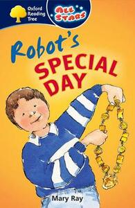 Oxford Reading Tree: All Stars: Pack 1A: Robot's Special Day - Mary Ray - cover