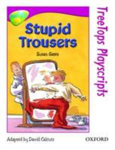 Oxford Reading Tree: Level 10: Treetops Playscripts: Stupid Trousers (Pack of 6 Copies) - Susan P. Gates - cover