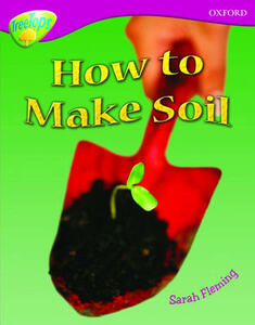 Oxford Reading Tree: Level 10: Treetops Non-Fiction: How to make soil - Sarah Fleming - cover