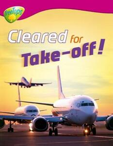 Oxford Reading Tree: Level 10:Treetops Non-Fiction: Cleared for Take-Off! - Chris Oxlade - cover