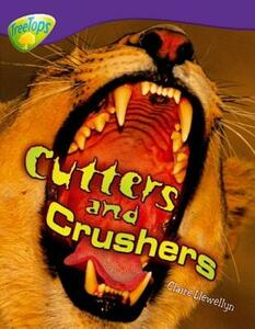 Oxford Reading Tree: Level 11: Treetops Non-Fiction: Cutters and Crushers - Claire Llewellyn - cover