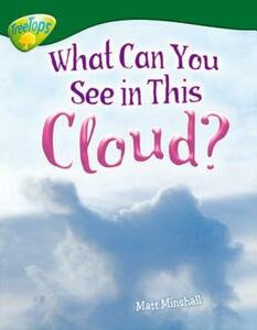 Oxford Reading Tree: Level 12: Treetops Non-Fiction: What Can You See in This Cloud? - Matt Minshall - cover