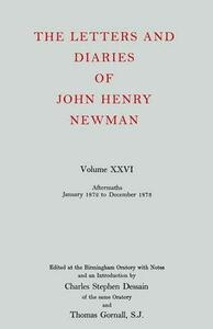 The Letters and Diaries of John Henry Newman: Volume XXVI: Aftermaths, January 1872 to December 1873 - John Henry Newman - cover