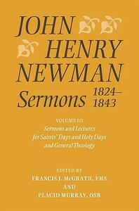 John Henry Newman Sermons 1824-1843: Volume III: Sermons and Lectures for Saint's Days and Holy Days and General Theology - cover
