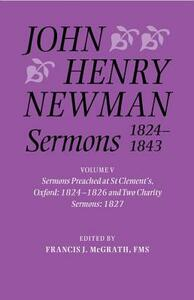 John Henry Newman Sermons 1824-1843: Volume V: Sermons preached at St Clement's, Oxford, 1824-1826, and Two Charity Sermons, 1827 - cover