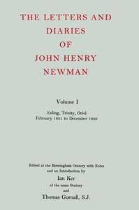 The Letters and Diaries of John Henry Newman: Volume I: Ealing, Trinity, Oriel, February 1801 to December 1826 - John Henry Newman - cover