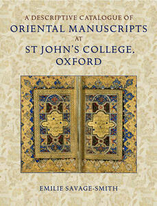 A Descriptive Catalogue of Oriental Manuscripts at St John's College, Oxford - Emilie Savage-Smith - cover
