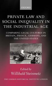 Private Law and Social Inequality in the Industrial Age: Comparing Legal Cultures in Britain, France, Germany, and the United States - cover