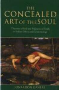 The Concealed Art of the Soul: Theories of Self and Practices of Truth in Indian Ethics and Epistemology - Jonardon Ganeri - cover