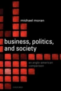 Business, Politics, and Society: An Anglo-American Comparison - Michael Moran - cover