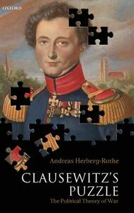 Clausewitz's Puzzle: The Political Theory of War - Andreas Herberg-Rothe - cover