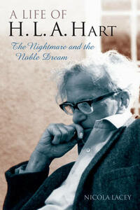 A Life of H.L.A. Hart: The Nightmare and the Noble Dream - Nicola Lacey - cover