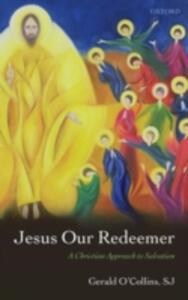 Jesus Our Redeemer: A Christian Approach to Salvation - S. J. Gerald O'Collins - cover