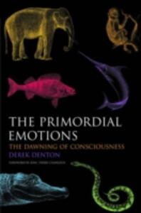 The Primordial Emotions: The dawning of consciousness - Derek Denton - cover