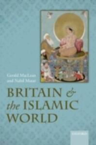 Britain and the Islamic World, 1558-1713 - Gerald MacLean,Nabil Matar - cover