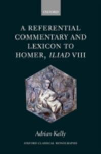 A Referential Commentary and Lexicon to Homer, Iliad VIII - Adrian Kelly - cover