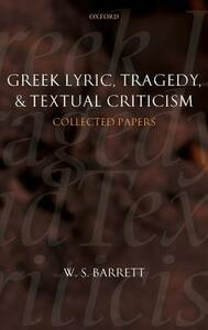 Greek Lyric, Tragedy, and Textual Criticism: Collected Papers - W.S. Barrett - cover