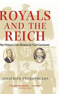 Royals and the Reich: The Princes von Hessen in Nazi Germany - Jonathan Petropoulos - cover