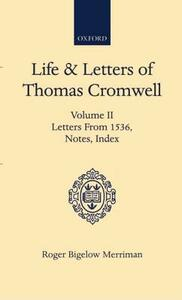 Life and Letters of Thomas Cromwell: Volume II Letters From 1536, Notes, Index - cover