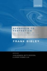 Approach to Aesthetics: Collected Papers on Philosophical Aesthetics - Frank Sibley - cover