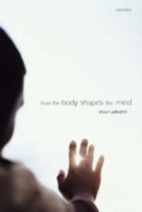 How the Body Shapes the Mind - Shaun Gallagher - cover
