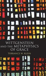 Wittgenstein and the Metaphysics of Grace - Terrance W. Klein - cover