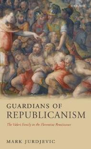 Guardians of Republicanism: The Valori Family in the Florentine Renaissance - Mark Jurdjevic - cover
