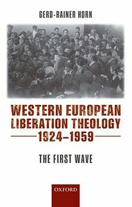 Western European Liberation Theology: The First Wave (1924-1959) - Gerd-Rainer Horn - cover
