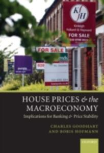 House Prices and the Macroeconomy: Implications for Banking and Price Stability - Charles Goodhart,Boris Hofmann - cover