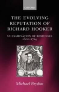 The Evolving Reputation of Richard Hooker: An Examination of Responses, 1600-1714 - Michael Brydon - cover