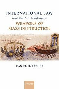 International Law and the Proliferation of Weapons of Mass Destruction - Daniel H. Joyner - cover