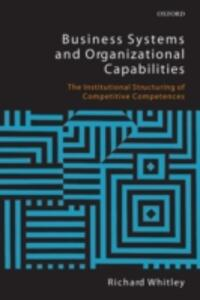 Business Systems and Organizational Capabilities: The Institutional Structuring of Competitive Competences - Richard Whitley - cover
