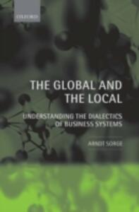 The Global and the Local: Understanding the Dialectics of Business Systems - Arndt Sorge - cover