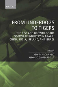From Underdogs to Tigers: The Rise and Growth of the Software Industry in Brazil, China, India, Ireland, and Israel - cover