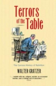 Terrors of the Table: The Curious History of Nutrition - Walter Gratzer - cover