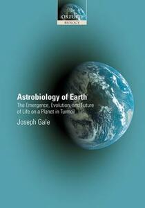 Astrobiology of Earth: the emergence, evolution and future of life on a planet in turmoil - Joseph Gale - cover