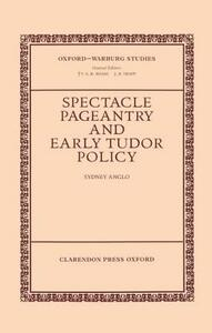 Spectacle, Pageantry, and Early Tudor Policy - Sydney Anglo - cover