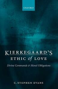 Kierkegaard's Ethic of Love: Divine Commands and Moral Obligations - C. Stephen Evans - cover