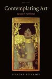 Contemplating Art: Essays in Aesthetics - Jerrold Levinson - cover